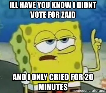 Tough Spongebob - Ill Have you know i didnt vote for zaid and i only cried for 20 minutes