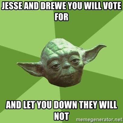 Advice Yoda Gives - jesse and drewe you will vote for and let you down they will not