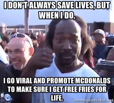 charles ramsey 3 - i don't always save lives, but when i do, i go viral and promote mcdonalds to make sure i get free fries for life.