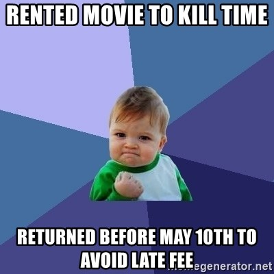 Success Kid - RENTED MOVIE TO KILL TIME returned before may 10th to avoid late fee