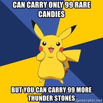 Pokemon Logic  - can carry only 99 rare candies but you can carry 99 more thunder stones