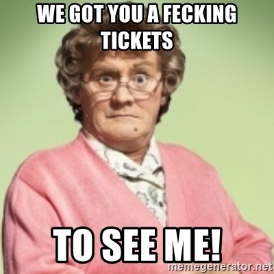Mrs. Brown's Boys - We Got you a Fecking Tickets To See Me!