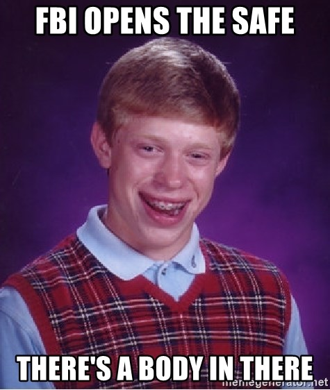 Bad Luck Brian - FBI OPENS THE SAFE THERE'S A BODY IN THERE