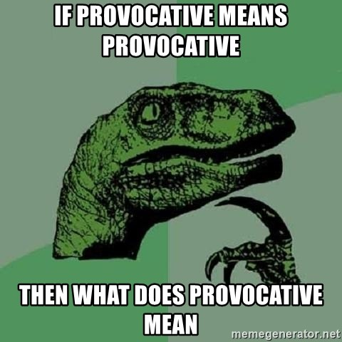 Philosoraptor - if provocative means provocative  then what does provocative mean