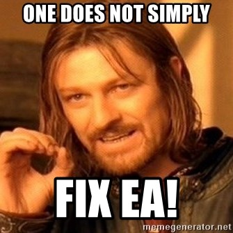 One Does Not Simply - one does not simply fix ea!