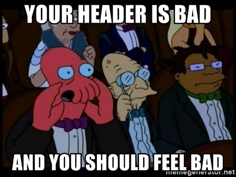 Zoidberg - your header is bad and you should feel bad