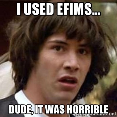 Conspiracy Keanu - I used EFIMS... dude, it was horrible