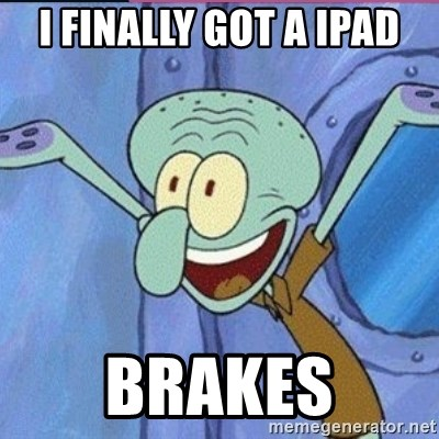 calamardo me vale - I FINALLY GOT A IPAD BRAKES
