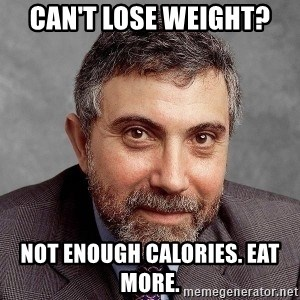 Krugman - Can't lose weight?  Not enough calories. Eat more.