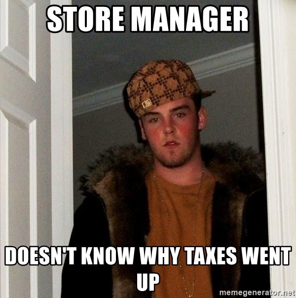 Scumbag Steve - Store manager Doesn't know why taxes went up
