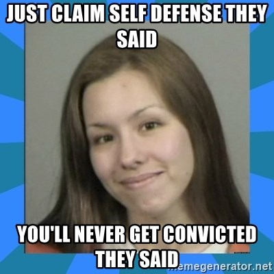 Jodi arias meme  - just claim self defense they said you'll never get convicted they said
