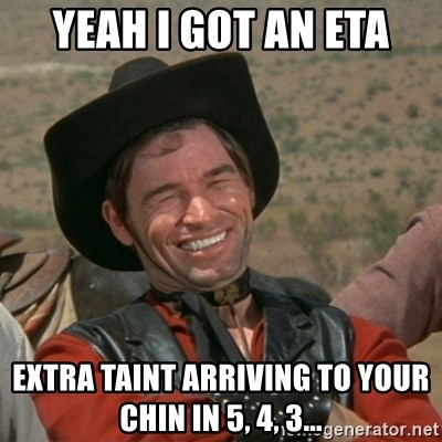 cowboy-coder - Yeah I got an eta EXTrA taint arriving to your chin in 5, 4, 3...