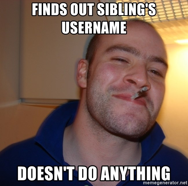 Good Guy Greg - Finds out sibling's username  doesn't do anything