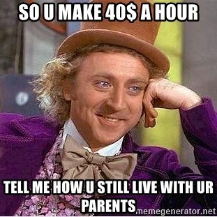 Willy Wonka - So u make 40$ a hoUr Tell me how u still live with ur parents
