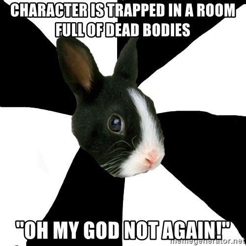 """Roleplaying Rabbit - Character is trapped in a room full of dead bodies """"OH MY GOD NOT AGAIN!"""""""