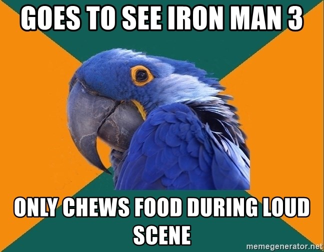 Paranoid Parrot - Goes to see iron MAN 3 ONLY CHEWS FOOD DURING LOUD SCENE