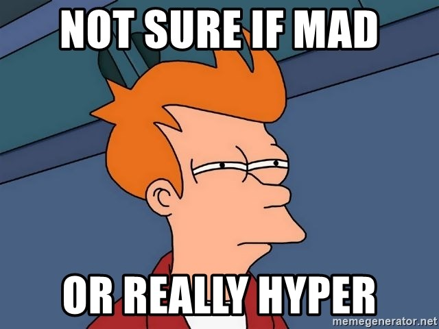 Futurama Fry - NOT SURE IF MAD OR REALLY HYPER