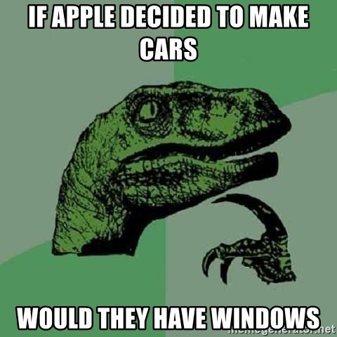 Philosoraptor - if apple decided to make cars would they have windows