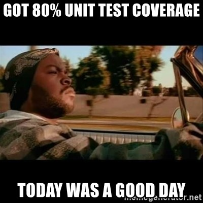 Ice Cube- Today was a Good day - Got 80% Unit test coverage Today was a good day
