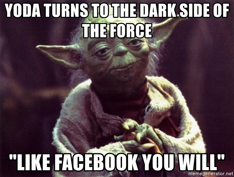 "Yoda - YODa turns to the dark side of the force ""Like Facebook you will"""