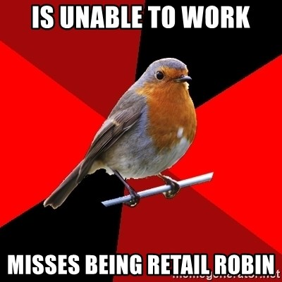 Retail Robin - Is unable to work misses being reTail Robin