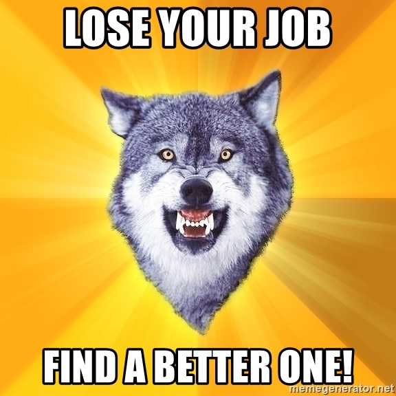 Courage Wolf - LOSE YOUR JOB FIND A BETTER ONE!