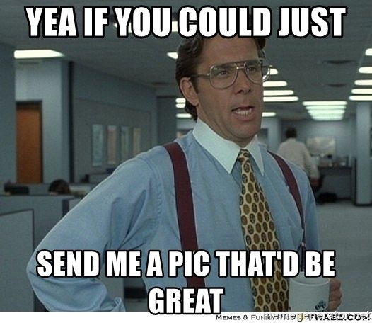 Yeah If You Could Just - YEA IF YOU COULD JUST SEND ME A PIC THAT'D BE GREAT