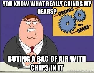 Grinds My Gears Peter Griffin - YOU KNOW WHAT REALLY GRINDS MY GEARS? Buying a bag of air with chips in it