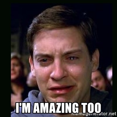 crying peter parker -  I'M AMAZING TOO