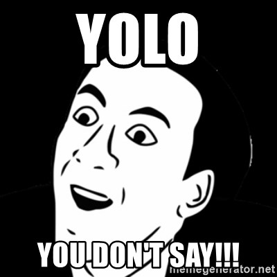 you don't say meme - YOLO YOU DON'T SAY!!!