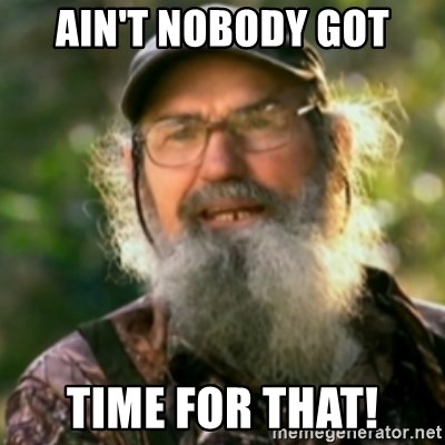 Duck Dynasty - Uncle Si  - ain't nobody got time for that!