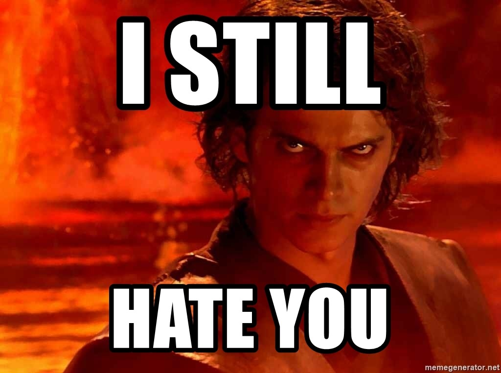 Anakin Skywalker - I still Hate you