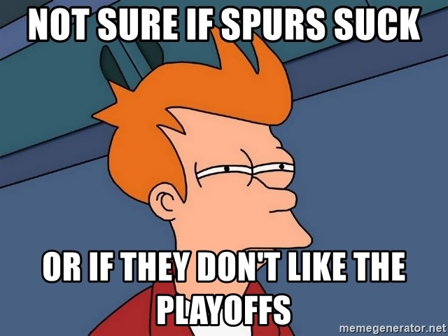 Futurama Fry - not sure if spurs suck or if they don't like the playoffs
