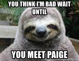 Sexual Sloth - you think i'm bad wait until you meet paige