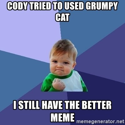 Success Kid - Cody tried to used grumpy cat I still have the better meme