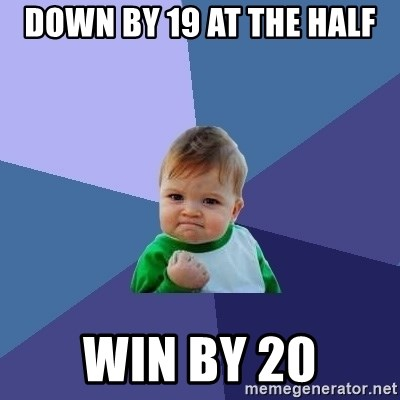 Success Kid - down by 19 at the half win by 20