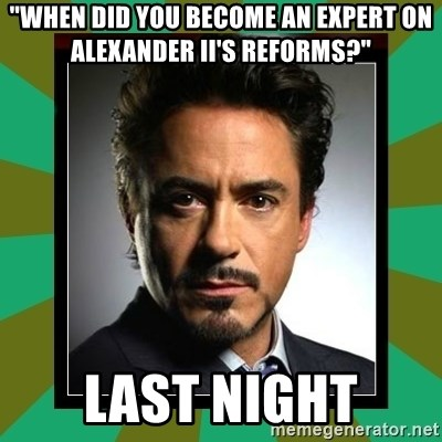 """Tony Stark iron - """"When did you become an expert on alexander II's reforms?"""" last night"""