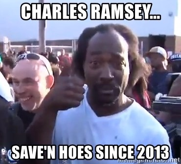 charles ramsey 3 - Charles ramsey... save'n hoes since 2013