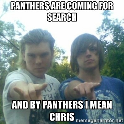 god of punk rock - PANTHERS ARE COMING FOR SEARCH  AND BY PANTHERS I MEAN CHRIS