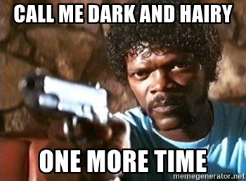 Pulp Fiction - Call me dark and hairy one more time
