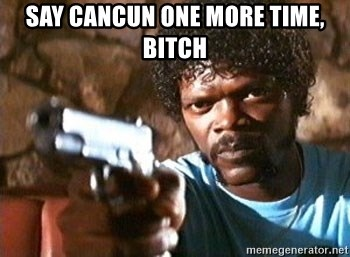 Pulp Fiction - say cancun one more time, bitch