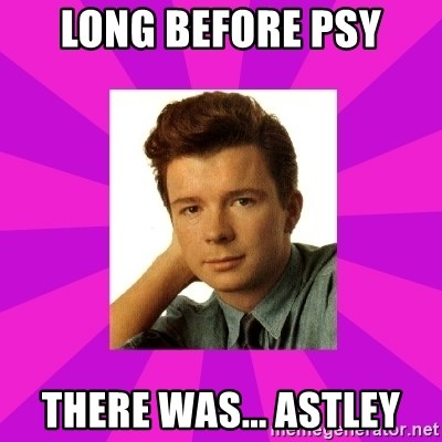 RIck Astley - LONG BEFORE PSY THERE WAS... ASTLEY
