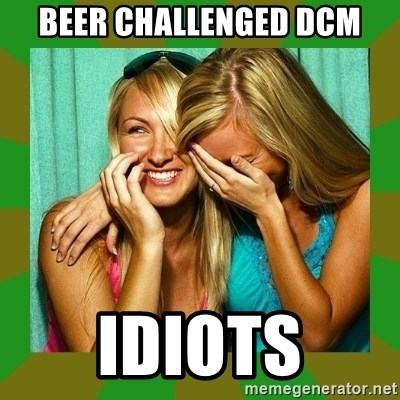 Laughing Girls  - BEER CHALLENGED DCM IDIOTS