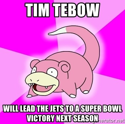 Slowpoke - Tim Tebow will lead the Jets to a Super Bowl victory next season