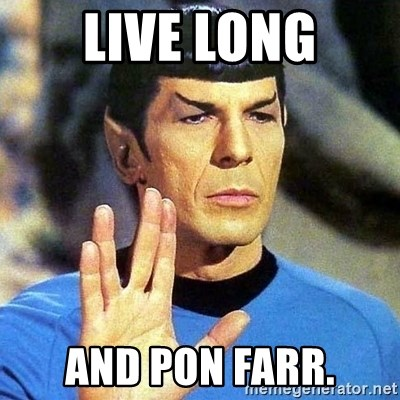 Spock - live long and pon farr.