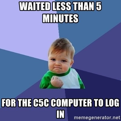 Success Kid - waited less than 5 minutes  for the c5c computer to log in