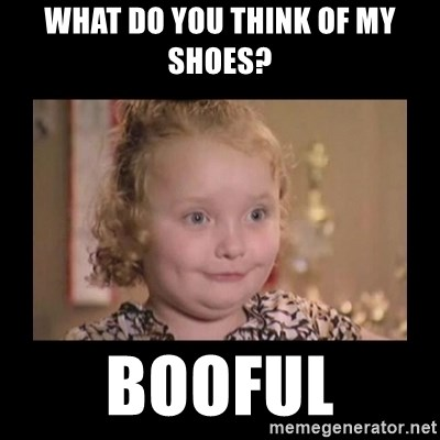 Honey BooBoo - WHAT DO YOU THINK OF MY SHOES? BOOFUL