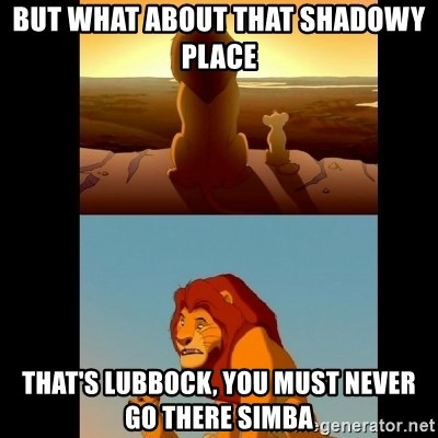 Lion King Shadowy Place - But what about that shadowy place THat's Lubbock, you must never go there simba