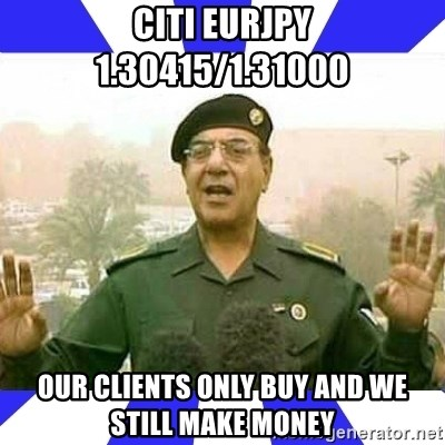 Comical Ali - CITI EURJPY 1.30415/1.31000 our clients only BUY and we still make MONEY