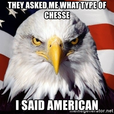 Freedom Eagle  - they asked me what type of chesse I said american